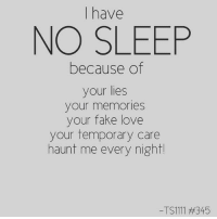 💯: I have  NO SLEEP  because of  your lies  your memories  your fake love  your temporary care  haunt me every night  -TS1111 💯