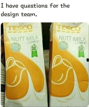 Design, Milk, and Tesco: I have questions for the  design team.  TESCO  TESCO  NUTT MILK  LITRE  NUTT MILK  1 LITREe  EW  MP  RCCP  NEW  OPE  BUT  P5 Big oof