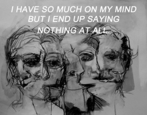 Mind, Nothing, and End: I HAVE SO MUCH ON MY MIND  BUT I END UP SAYING  NOTHING AT A