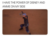 Anime, Bruh, and Disney: I HAVE THE POWER OF DISNEY AND  ANIME ON MY SIDE Bruh