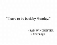 "Memes, 🤖, and Sam: ""I have to be back by Monday.""  SAM WINCHESTER  9 Years ago Lol xd -munia"