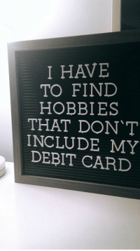 Dank, 🤖, and Don: I HAVE  TO FIND  HOBBIES  THAT DON T  INCLUDE MY  DEBIT CÄRD