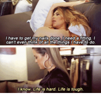 Life is tough.: I have to get my nails done, I need a fitting. I  can't even think of all the things have to do  l know. Life is hard. Life is tough. Life is tough.