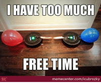 Robot Wars: Home Edition!: I HAVE TOO MUCH  FREE TIME  MC  memecenter.com/icubrozky Robot Wars: Home Edition!