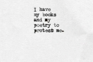Books, Poetry, and And: I have  y books  and y  poetry to  protect me