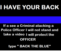 "Memes, The Office, and 🤖: I HAVE YOUR BACK  If a see a Criminal atacking a  Police Officer I will not stand  and  take a video I will protect the  OFFICER  type BACK THE BLUE"" BACK THE BLUE!"