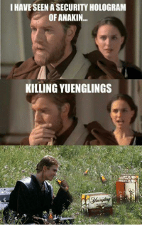 Memes, 🤖, and Hologram: I HAVESEEN ASECURITY HOLOGRAM  OF ANAKIN...  KILLING YUENGLINGS