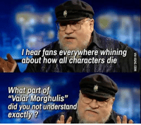 """Memes, 🤖, and Character: I hear fans everywhere whining  about how all characters die  E  What part of  """"Valar Morghulis""""  did you not understand  exactly? ~Tyrion"""