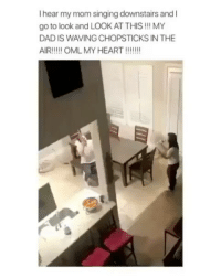 Dad, Latinos, and Memes: I hear my mom singing downstairs and I  go to look and LOOK AT THIS!!!MY  DAD IS WAVING CHOPSTICKS IN THE Awww 😊😊😊😂 🔥 Follow Us 👉 @latinoswithattitude 🔥 latinosbelike latinasbelike latinoproblems mexicansbelike mexican mexicanproblems hispanicsbelike hispanic hispanicproblems latina latinas latino latinos hispanicsbelike