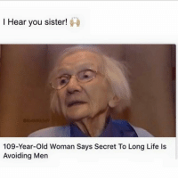 Memes, Old Woman, and Huns: I Hear you sister!  109-Year-old Woman Says Secret To Long Life Is  Avoiding Men Yass @northwitch69 🙌🏽 still going to get some dick tho Hun follow my girl @northwitch69 @northwitch69 @northwitch69