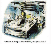 "This has to be our favorite facebook meme. What's yours? -- Cold Dead Hands 2nd Amendment gear: cdh2a.com/shop: ""I heard a burglar down stairs, the poor fool."" This has to be our favorite facebook meme. What's yours? -- Cold Dead Hands 2nd Amendment gear: cdh2a.com/shop"