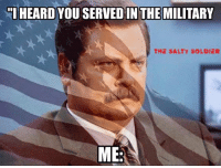 """Salty Meme: """"I HEARD  YOU SERVEDIN THE MILITARY  THE SALTY SOLDIER  ME."""
