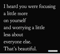 Thats Beautiful: I heard you were focusing  a little more  on yourself  and worrying a little  less about  everyone else  That's beautiful.  У @fa tímakarimms