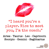 "Hearded: ""I heard you're a  player. Nice to meet  you, I'm the coach.""  Aries - Taurus - Leo - Capricorn  Scorpio - Gemini - Sagittarius  ZODIAC  BY RELATIONSHIP RULES"