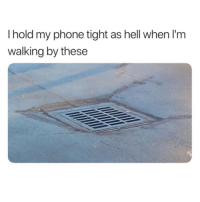 Phone, Hell, and Who: I hold my phone tight as hell when I'm  walking by these Who else does the same? 📱😩🙋♂️ https://t.co/cLiAjHll4n