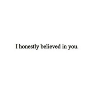 Http, Net, and You: I honestly believed in you. http://iglovequotes.net/