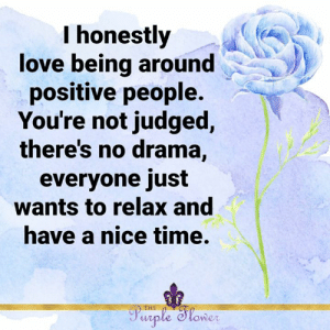<3: I honestly  love being around  positive people.  You're not judged,  there's no drama,  everyone just  wants to relax and  have a nice time.  THE  Purple Sloner <3