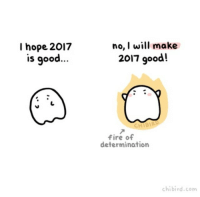 Gif, Memes, and Ghost: I hope 2017  is good  no, I will make  2017 good!  CHIBI  fire of  determination  chibird.com I hope you are all filled with fires of determination to motivate you in the new year! You are in control of how your year turns out! :D cute 2017 ghost animation gif motivation chibird art