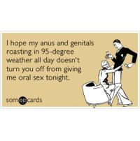 Wait.... What?!?! Lmfao bestpickuplineever: I hope my anus and genitals  roasting in 95-degree  weather all day doesn't  turn you off from giving  me oral sex tonight.  som ee  cards Wait.... What?!?! Lmfao bestpickuplineever