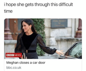 : i hope she gets through this difficult  time  BBCNEWS  Meghan closes a car door  bbc.co.uk