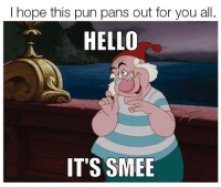 Hello, Memes, and Hope: I hope this pun pans out for you all.  HELLO  IT'S SMEE