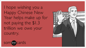Funny Chinese New Year Memes & Ecards | Someecards: I hope wishing you a  Happy Chinese Ne  Year helps make up for  not paying the $1.3  trillion we owe your  country  somee cards Funny Chinese New Year Memes & Ecards | Someecards