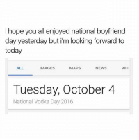 News, Girl, and Image: I hope you all enjoyed national boyfriend  day yesterday but i'm looking forward to  today  ALL  IMAGES  NEWS  VIDE  MAPS  Tuesday, October 4  National Vodka Day 2016 also national taco day yasssss