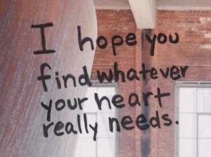 Heart, Hope, and You: I hope you  ind Whatever  your heart  really needs