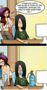 Memes, 🤖, and Animated Gif: I hope you won't  stay all day in front of the  Computer, seriously, you  need to take some fresh  air...! Like >>  Anime GIFs