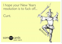 Cuntology: I hope your New Years  resolution is to fuck off.  Cunt.  somee cards  user card Cuntology