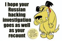 Hee hee, snicker, giggle. Join the fun: fb.com/stophillaryin2016: I hope your  Russian  hacking  Investigation  goes as well  as your  STOP  recount  IN 2016 Hee hee, snicker, giggle. Join the fun: fb.com/stophillaryin2016