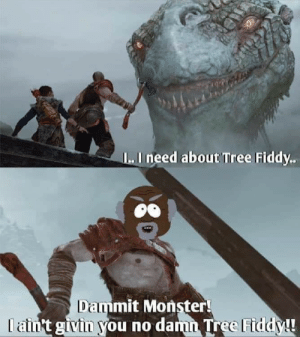 Funny, Monster, and Tree: I..I need about Tree Fiddy  Dammit Monster  t givin you no damn Tree I need about tree fiddy