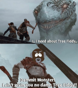 Monster, Tree, and Irl: I..I need about Tree Fiddy.  Dammit Monster  you no da  tIVIIn  mn Tree Me_irl
