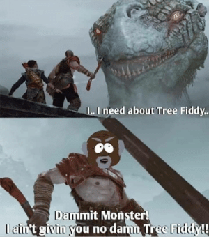 Monster, Tree, and You: I.I need about Tree Fiddy.  Dan  Dammit Monster  lain't givin you no damn Tree Fiddy Tree fiddy
