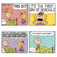 """Fall is here! snoopy comics cartoon snoopycomics charliebrown sally: I IS I IT'S THE FIRST  DAY OF SCHOOL  OSNOOPY COMICS  PUT ON THE BOILED EGGS!CONJUGATE YOUR VERBS""""?  SHINE YOUR SHOES!MAKE YOUR  LUNCH!CONJUGATE YOUR VERBS! Fall is here! snoopy comics cartoon snoopycomics charliebrown sally"""