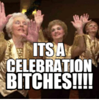 celebration: i ITSA  CELEBRATION  BITCHES!!!!