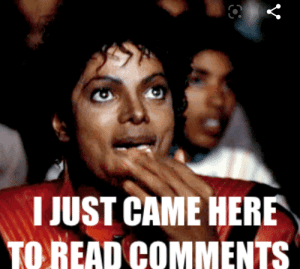 Me: Reading reddit's posts about WW3 and how excited people seem to be of this event like it's something to be celebrated about: I JUST CAME HERE  TO READ COMMENTS Me: Reading reddit's posts about WW3 and how excited people seem to be of this event like it's something to be celebrated about