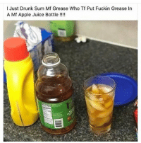 Apple, Drunk, and Juice: I Just Drunk Sum Mf Grease Who Tf Put Fuckin Grease In  A Mf Apple Juice Bottle!!!! Oh hell nah! 🤮😂 https://t.co/JVajOnDdWG