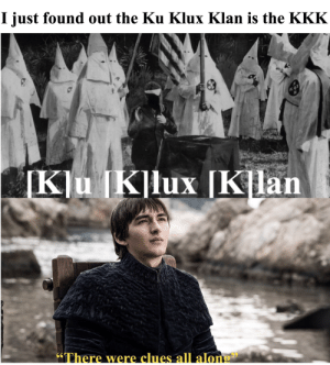 """Guys I'm literally shaking right now: I just found out the Ku Klux Klan is the KKK  [KJu [K]lux [Klan  """"There were clues all along  66 Guys I'm literally shaking right now"""