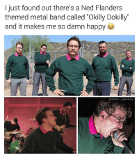"""These guys are literally my heroes 🤘🏼(follow @sean_speezy for more): I just found out there's a Ned Flanders  themed metal band called """"Okilly Dokilly""""  and it makes me so damn happy  asean speezy These guys are literally my heroes 🤘🏼(follow @sean_speezy for more)"""