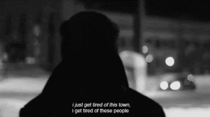 https://iglovequotes.net/: i just get tired of this town,  i get tired of these people https://iglovequotes.net/