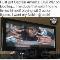 I just got Captain America: Civil War on  Bootleg... The dude that sold it to me  filmed himself playing wit 2 action  figures. I want my fvckin back!  MR.  ReAL SPILL ~Deadpool