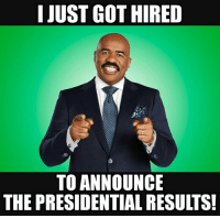 Hell, NO!: I JUST GOT HIRED  TO ANNOUNCE  THE PRESIDENTIAL RESULTS! Hell, NO!