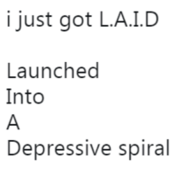 Got, Spiral, and Just: i just got LA.ID  Launched  Into  Depressive spiral