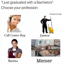 "FKNbang.com ••• memes offensive nsfw instamemes lol meme dank spicy FKNbang dankmemes dankmemescantmeltsteelbeams savage savageaf follow4follow kendalljenner edgymemes follow followme like4like followback nochill kimkardashian fails: ""I just graduated with a Bachelors''  Choose your profession  Slicedsourdough  Call Center Rep  Janitor  Barista  Menner FKNbang.com ••• memes offensive nsfw instamemes lol meme dank spicy FKNbang dankmemes dankmemescantmeltsteelbeams savage savageaf follow4follow kendalljenner edgymemes follow followme like4like followback nochill kimkardashian fails"