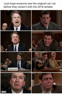 liar: I just hope everyone saw the original Liar Liar  before they ruined it with the 2018 remake.  Hon. Brett M. Kavanaugh  WSC
