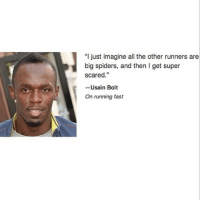 """LOL WUT DUDE (@splurt): """"I just imagine all the other runners are  big spiders, and then I get super  scared  Usain Bolt  On running fast LOL WUT DUDE (@splurt)"""