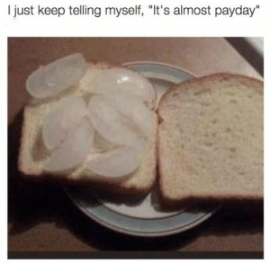 "Tumblr, Http, and Payday: I just keep telling myself, ""It's almost payday"" If you are a student Follow @studentlifeproblems​"