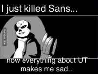 I Just Killed Sans Now Everything About UT Makes Me Sad
