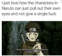 Memes, Pull Out, and 🤖: I just love how the characters in  Naruto can just pull out their own  eyes and not give a single fuck  You're the only person  ount on  my best  fiend Ikr xD ~ Might Guy